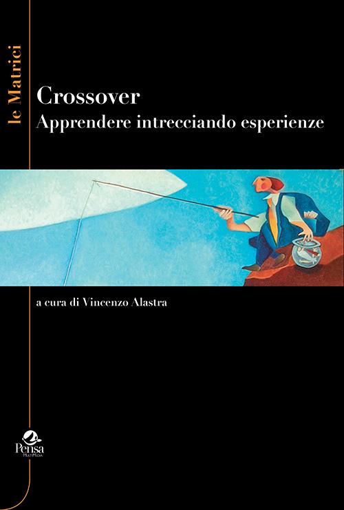 Crossover. Apprendere intrecciando esperienze a cura di Vincenzo Alastra