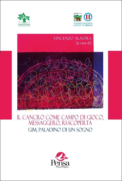 La copertina del libro Il cancro come campo da gioco, messaggero, ri-scoperta. Gim, paladino di un sogno a cura di Vincenzo Alastra