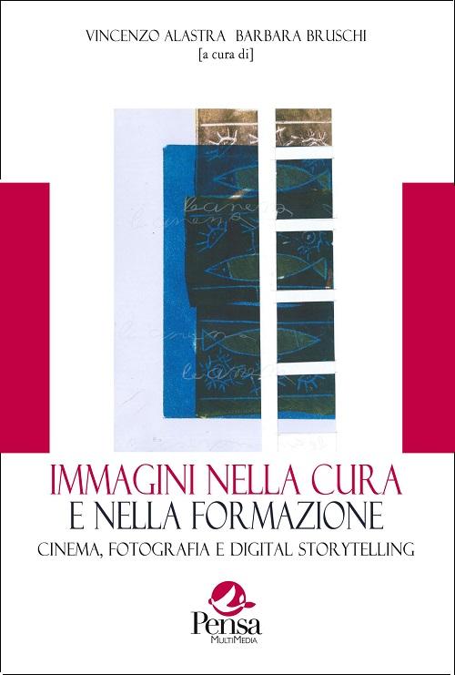 La copertina del libro Immagini nella cura e nella formazione: cinema, fotografia e digital storytelling cura di Vincenzo Alastra e Barbara Bruschi