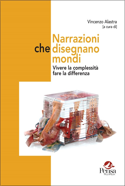 La copertina del libro Narrazioni che disegnano mondi. Vivere la complessità, fare la differenza a cura di Vincenzo Alastra