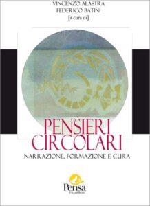 La copertina del libro Pensieri circolari: narrazione, formazione e cura, a cura di Vincenzo Alastra e Federico Batini