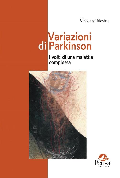 Variazioni di Parkinson. I volti di una malattia complessa a cura di Vincenzo Alastra
