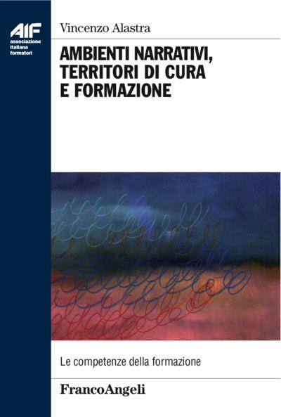 Ambienti narrativi, territori di cura e formazione a cura di Vincenzo Alastra