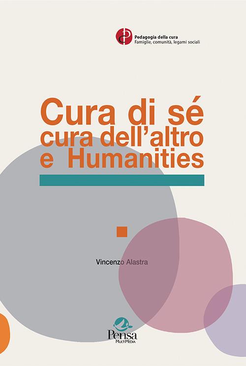 La copertina del libro Cura di sé cura dell'altro e Humanities di Vincenzo Alastra
