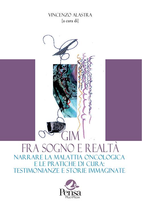 Il libro GIM, fra sogno e realtà raccoglie le testimonianze e le storie di pazienti, amici e parenti di persone con malattia oncologica